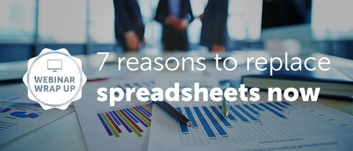 [Webinar wrap-up] 7 reasons to replace spreadsheets