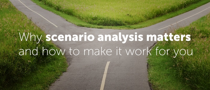 Why scenario analysis matters and how to make it work for you