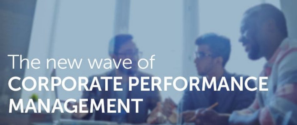 The new wave of corporate performance management and what it means for you